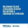 Nota oficial: Bolsonaro falseia a realidade ao dizer que defende a liberdade de expressão