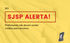 DCI: SJSP alerta profissionais a não vender créditos para terceiros
