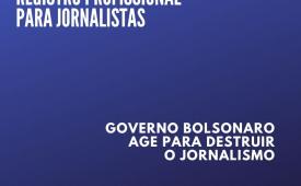 Governo Bolsonaro age para destruir Jornalismo com MP inconstitucional