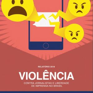 Relatório da Violência contra Jornalistas e Liberdade de Imprensa no Brasil - Edição 2018