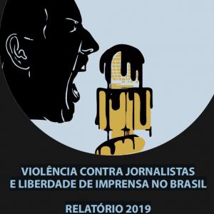 Violência contra Jornalistas e Liberdade de Imprensa no Brasil - Relatório 2019